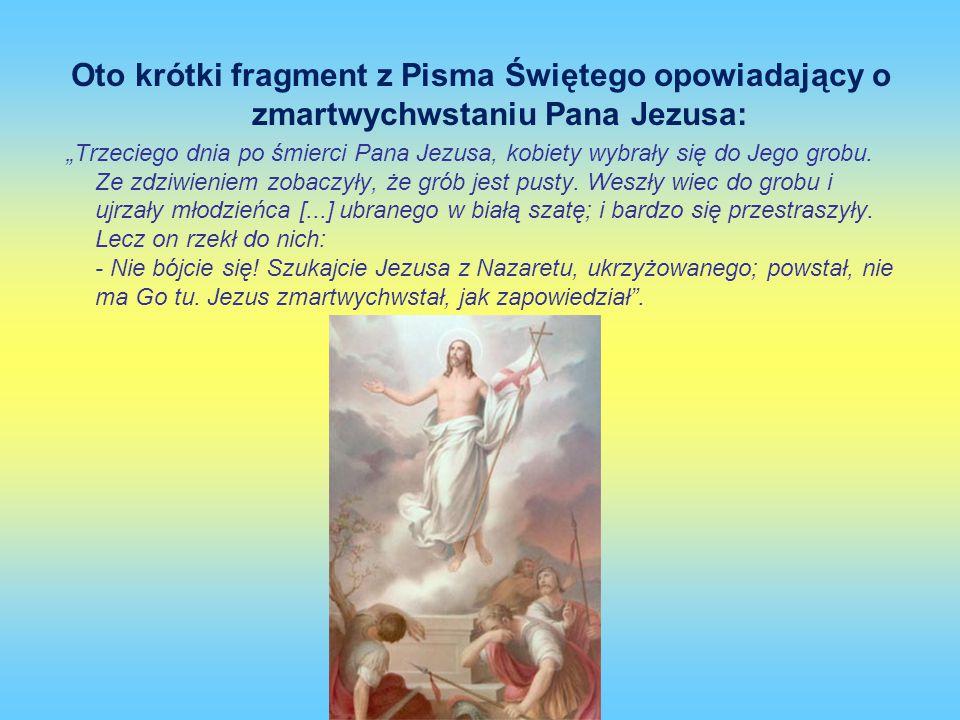 """Oto krótki fragment z Pisma Świętego opowiadający o zmartwychwstaniu Pana Jezusa: """"Trzeciego dnia po śmierci Pana Jezusa, kobiety wybrały się do Jego grobu."""