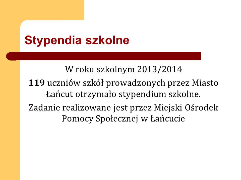 Stypendia szkolne W roku szkolnym 2013/2014 119 uczniów szkół prowadzonych przez Miasto Łańcut otrzymało stypendium szkolne.