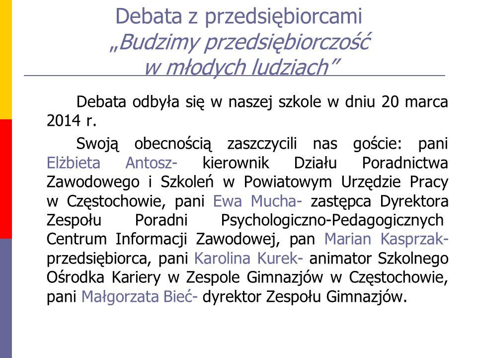 """Debata z przedsiębiorcami """"Budzimy przedsiębiorczość w młodych ludziach Debata odbyła się w naszej szkole w dniu 20 marca 2014 r."""
