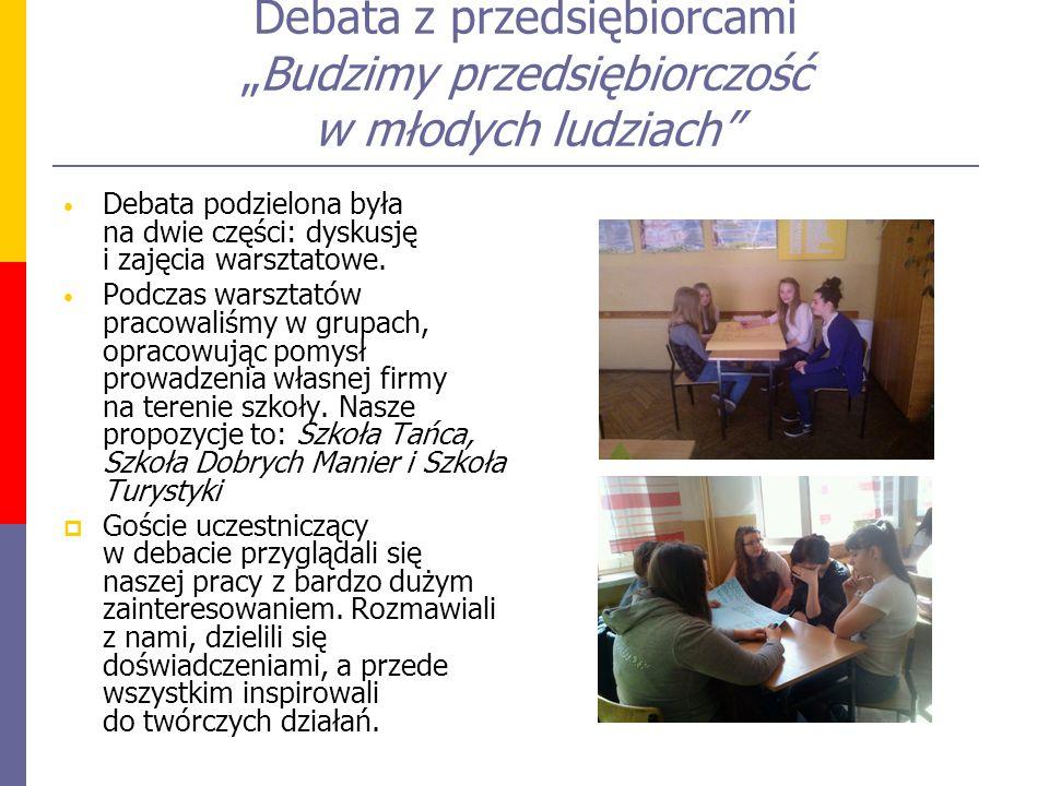"""Debata z przedsiębiorcami """"Budzimy przedsiębiorczość w młodych ludziach Debata podzielona była na dwie części: dyskusję i zajęcia warsztatowe."""