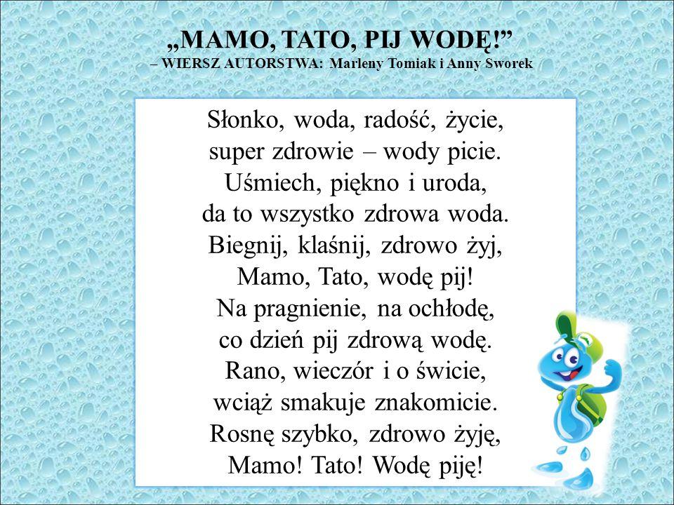 """""""MAMO, TATO, PIJ WODĘ! – WIERSZ AUTORSTWA: Marleny Tomiak i Anny Sworek Słonko, woda, radość, życie, super zdrowie – wody picie."""