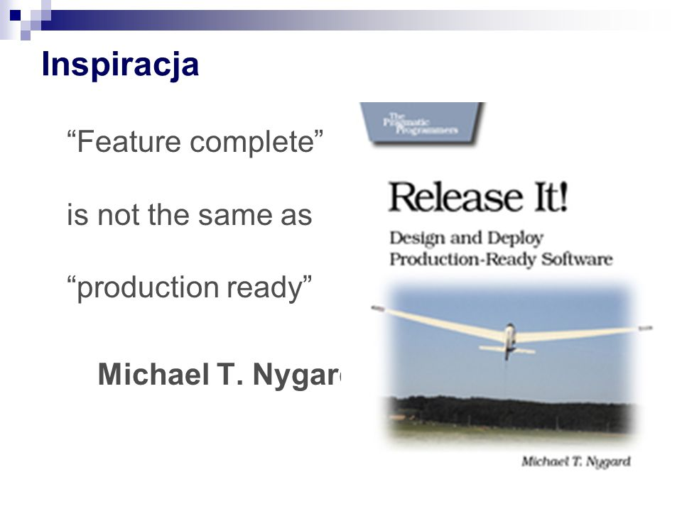 Inspiracja Feature complete is not the same as production ready Michael T. Nygard
