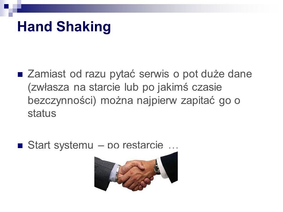 Hand Shaking Zamiast od razu pytać serwis o pot duże dane (zwłasza na starcie lub po jakimś czasie bezczynności) można najpierw zapitać go o status Start systemu – po restarcie …