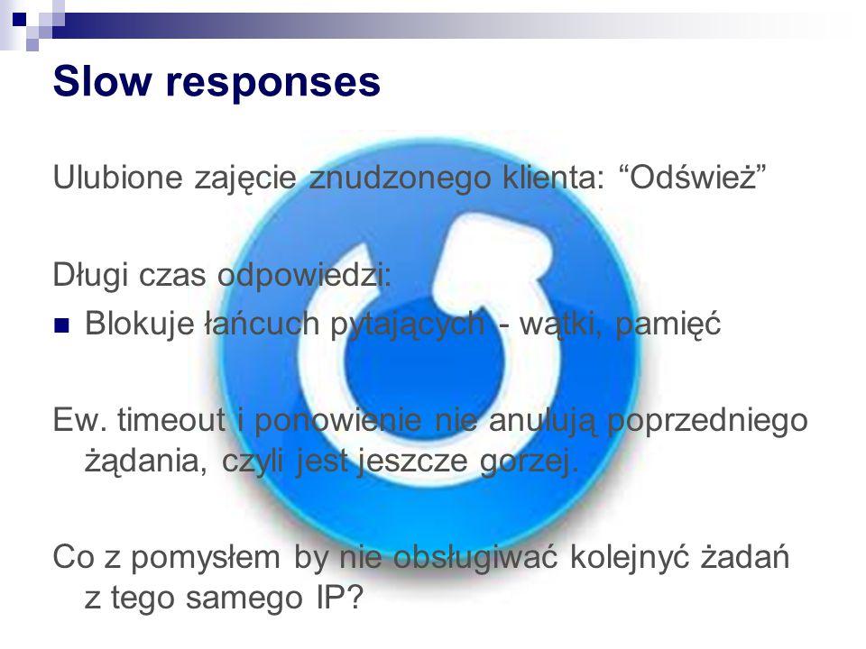 """Slow responses Ulubione zajęcie znudzonego klienta: """"Odśwież"""" Długi czas odpowiedzi: Blokuje łańcuch pytających - wątki, pamięć Ew. timeout i ponowien"""