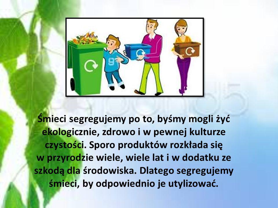 W Twoich śmieciach znajdują się cenne surowce wtórne, które dzięki ponownemu wykorzystaniu oszczędzają energię i zasoby naturalne. Pomyśl – wytwarzane