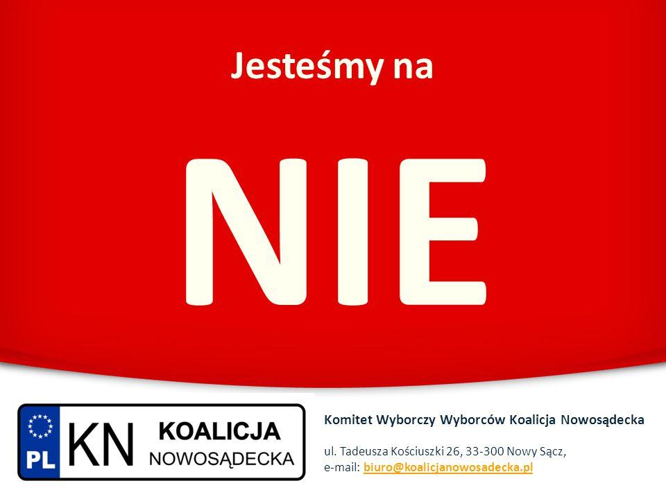 Jesteśmy na NIE Komitet Wyborczy Wyborców Koalicja Nowosądecka ul. Tadeusza Kościuszki 26, 33-300 Nowy Sącz, e-mail: biuro@koalicjanowosadecka.plbiuro