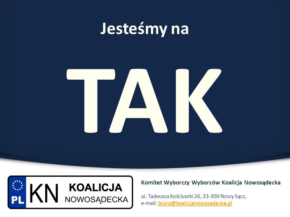 Jesteśmy na TAK Komitet Wyborczy Wyborców Koalicja Nowosądecka ul. Tadeusza Kościuszki 26, 33-300 Nowy Sącz, e-mail: biuro@koalicjanowosadecka.plbiuro