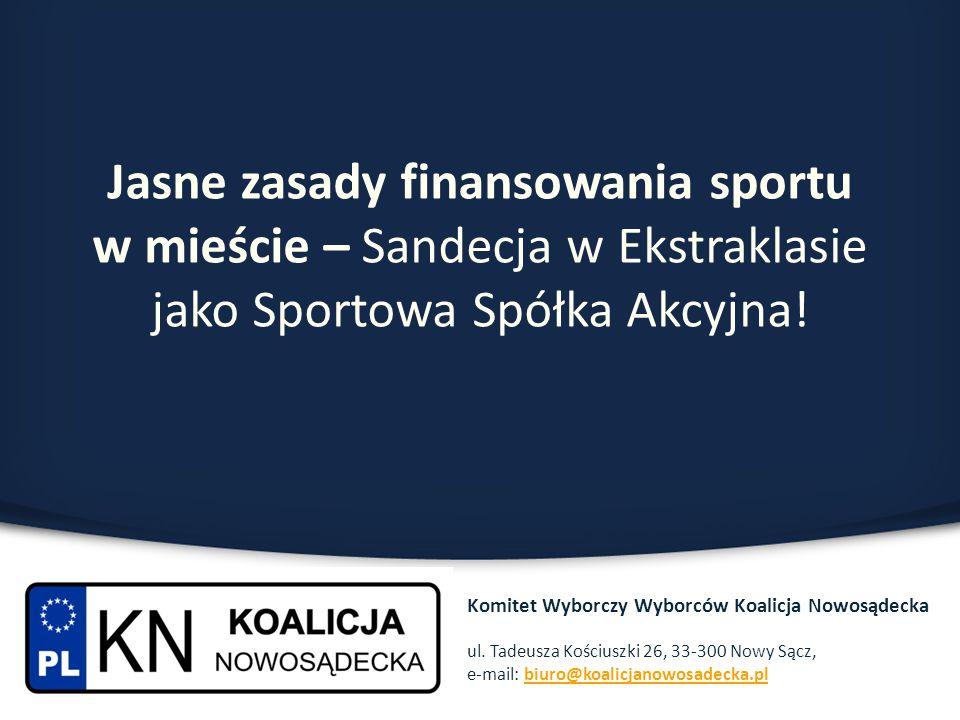 Jasne zasady finansowania sportu w mieście – Sandecja w Ekstraklasie jako Sportowa Spółka Akcyjna! Komitet Wyborczy Wyborców Koalicja Nowosądecka ul.