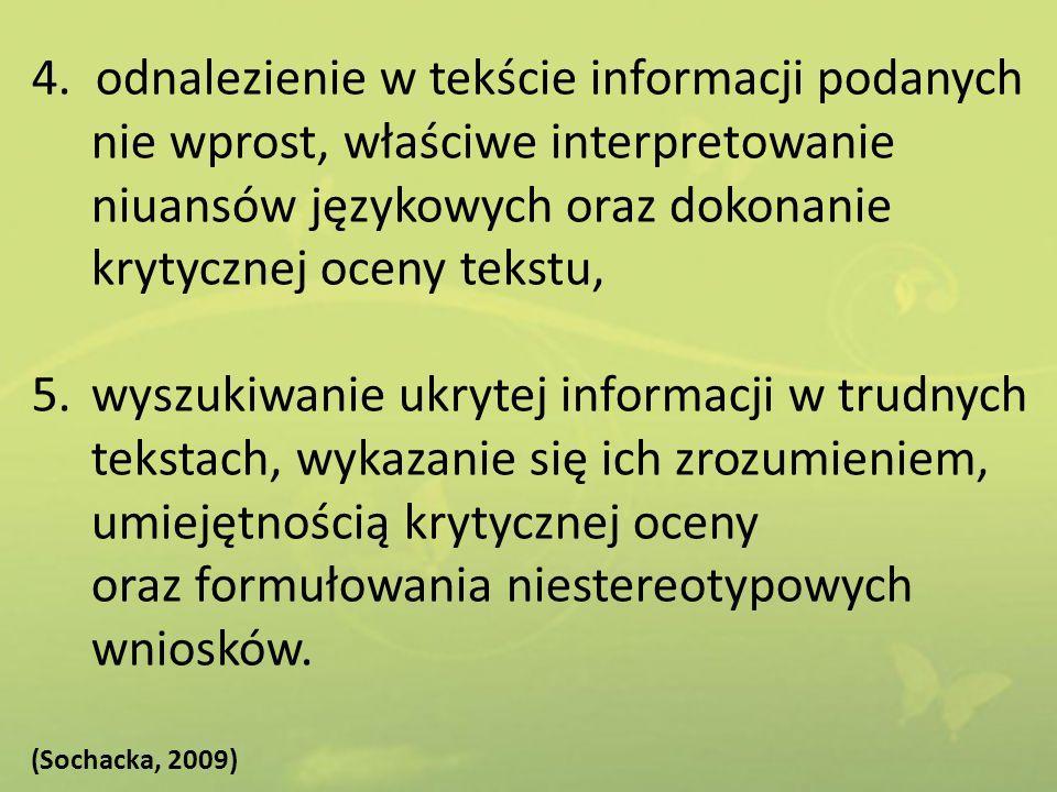 4. odnalezienie w tekście informacji podanych nie wprost, właściwe interpretowanie niuansów językowych oraz dokonanie krytycznej oceny tekstu, 5.wyszu