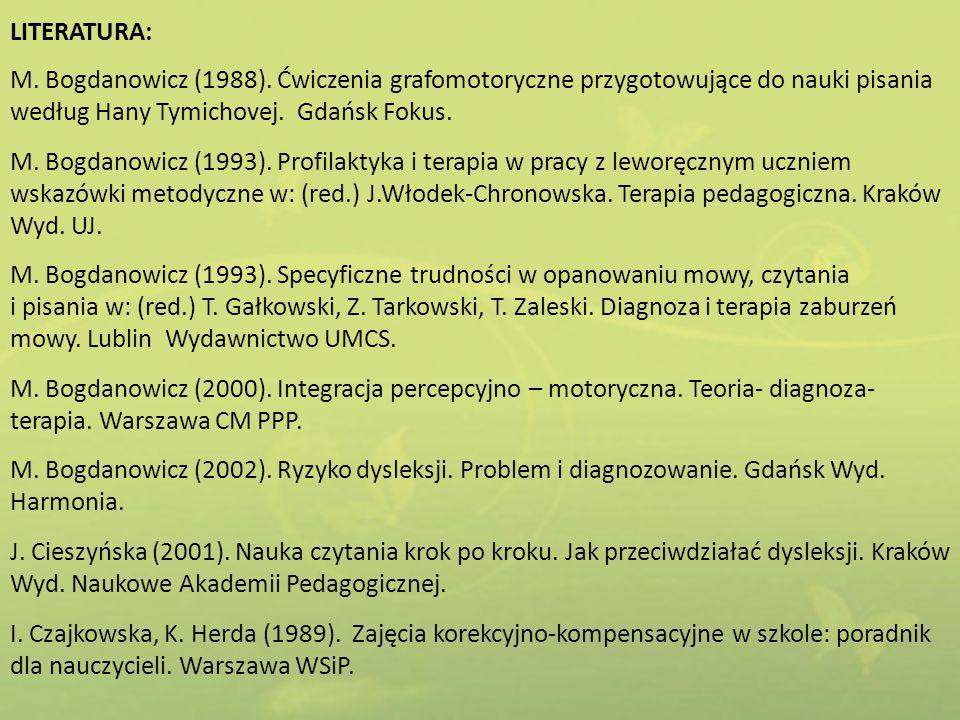 LITERATURA: M. Bogdanowicz (1988). Ćwiczenia grafomotoryczne przygotowujące do nauki pisania według Hany Tymichovej. Gdańsk Fokus. M. Bogdanowicz (199