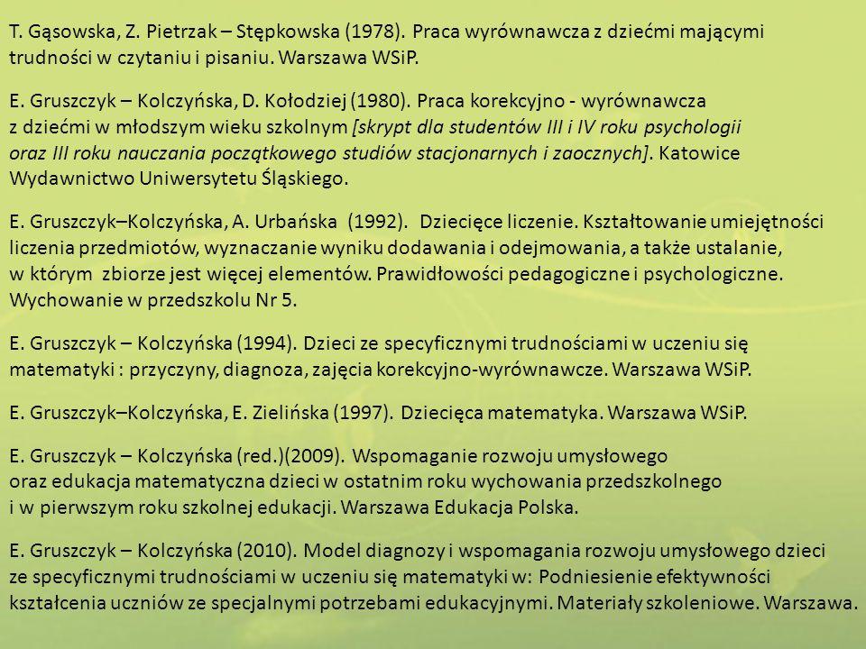 T. Gąsowska, Z. Pietrzak – Stępkowska (1978). Praca wyrównawcza z dziećmi mającymi trudności w czytaniu i pisaniu. Warszawa WSiP. E. Gruszczyk – Kolcz