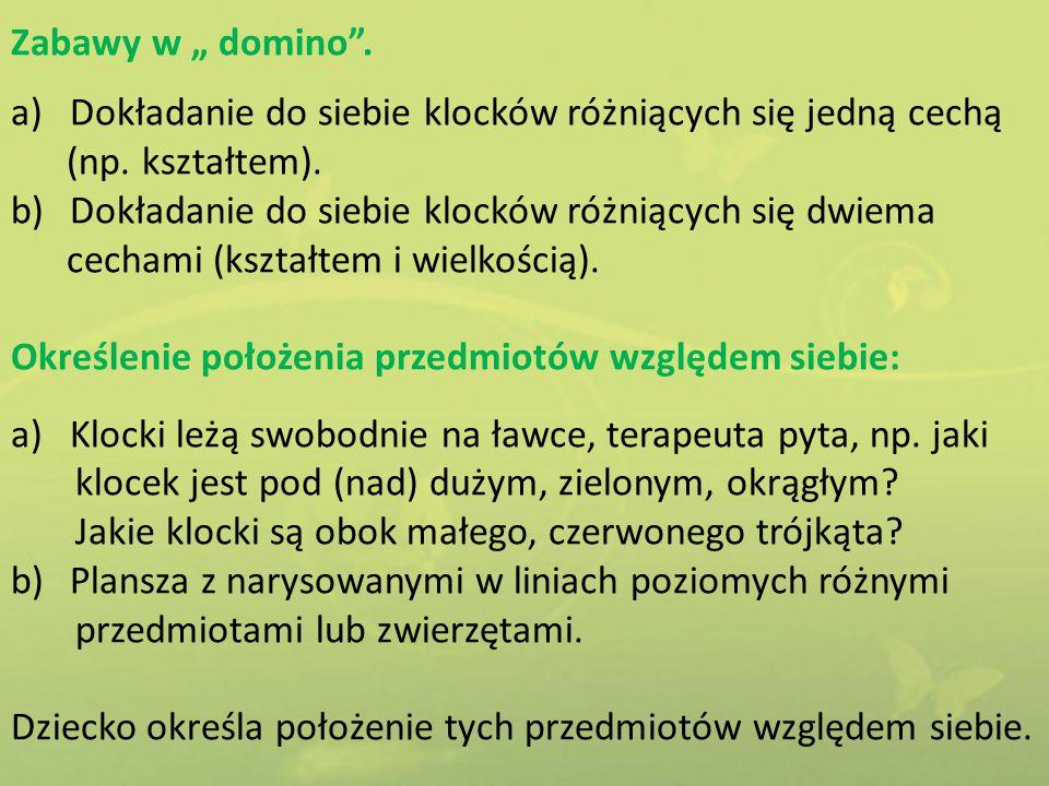 """Zabawy w """" domino"""". a)Dokładanie do siebie klocków różniących się jedną cechą (np. kształtem). b)Dokładanie do siebie klocków różniących się dwiema ce"""