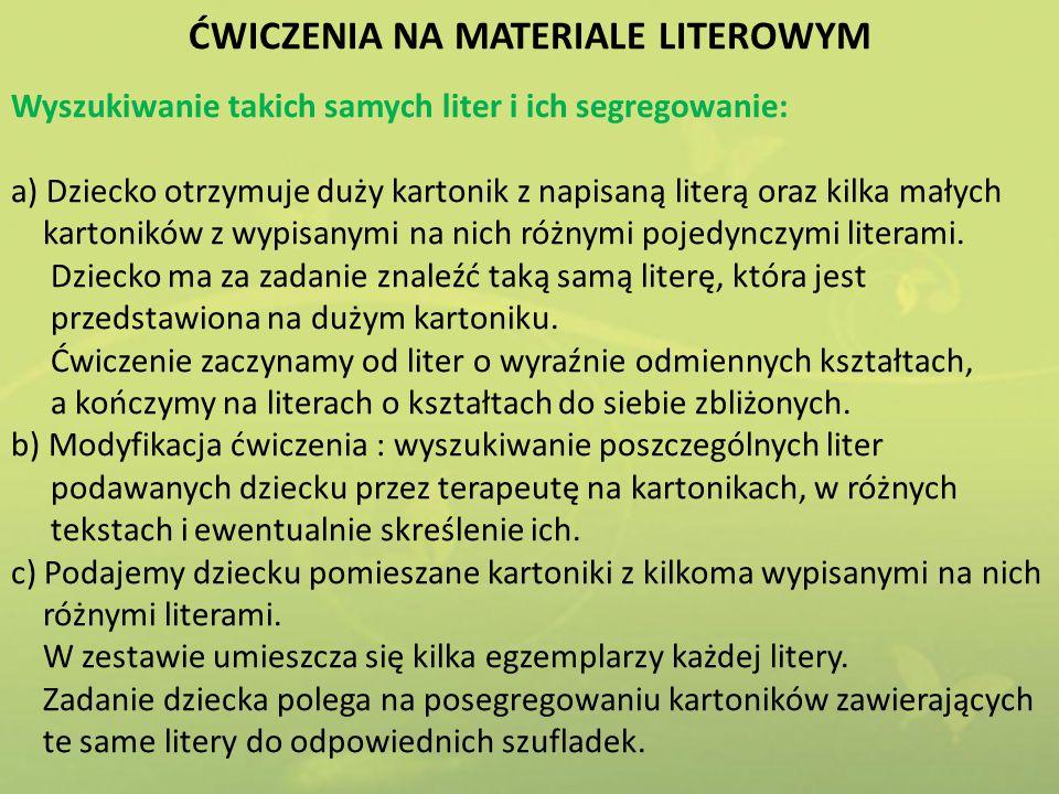 ĆWICZENIA NA MATERIALE LITEROWYM Wyszukiwanie takich samych liter i ich segregowanie: a) Dziecko otrzymuje duży kartonik z napisaną literą oraz kilka