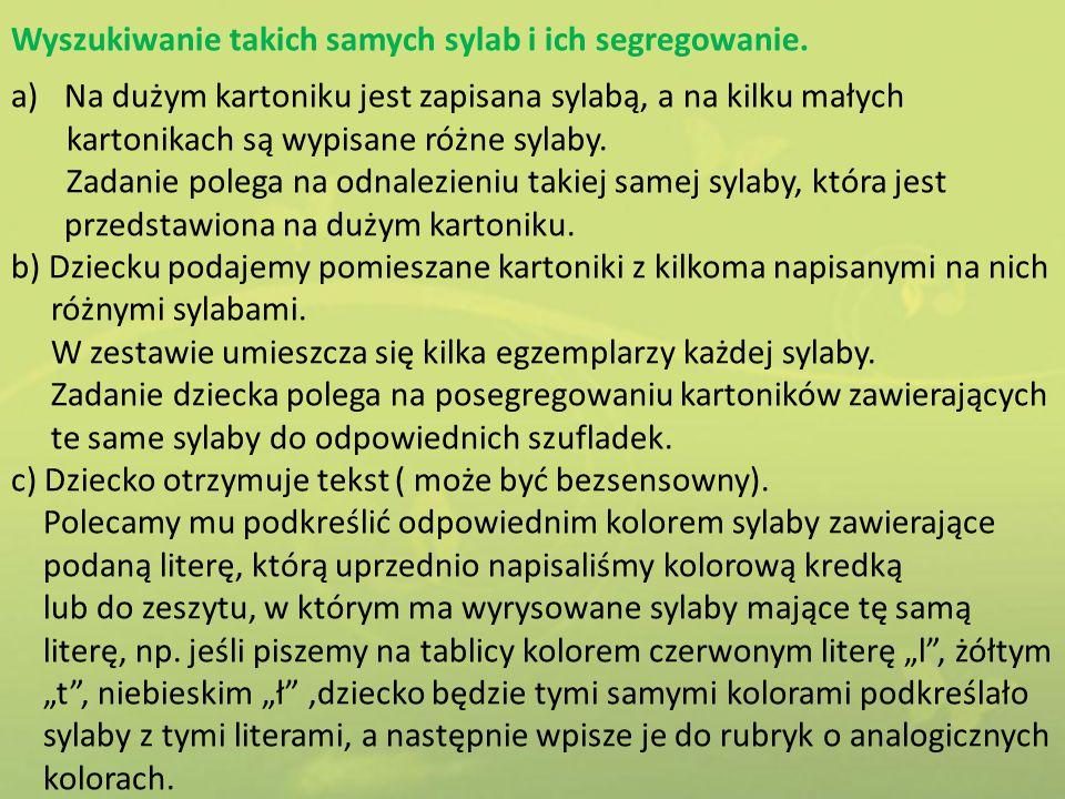 Wyszukiwanie takich samych sylab i ich segregowanie. a)Na dużym kartoniku jest zapisana sylabą, a na kilku małych kartonikach są wypisane różne sylaby