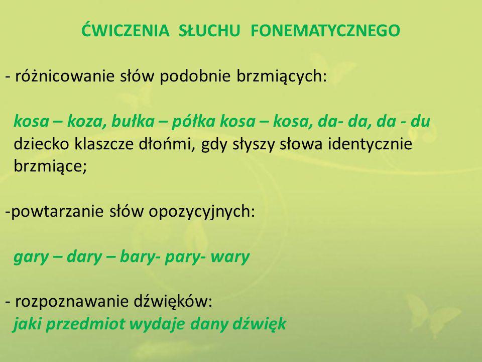 ĆWICZENIA SŁUCHU FONEMATYCZNEGO - różnicowanie słów podobnie brzmiących: kosa – koza, bułka – półka kosa – kosa, da- da, da - du dziecko klaszcze dłoń