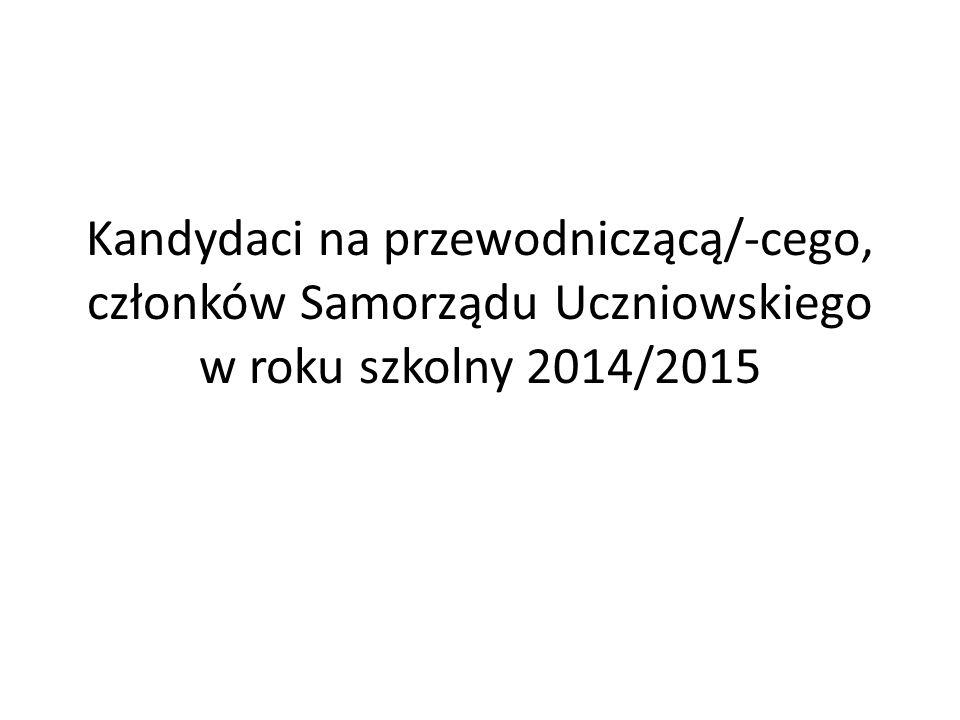 Kandydaci na przewodniczącą/-cego, członków Samorządu Uczniowskiego w roku szkolny 2014/2015