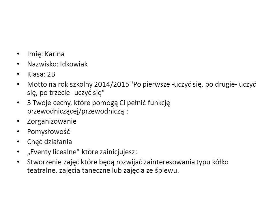 Imię: Karina Nazwisko: Idkowiak Klasa: 2B Motto na rok szkolny 2014/2015