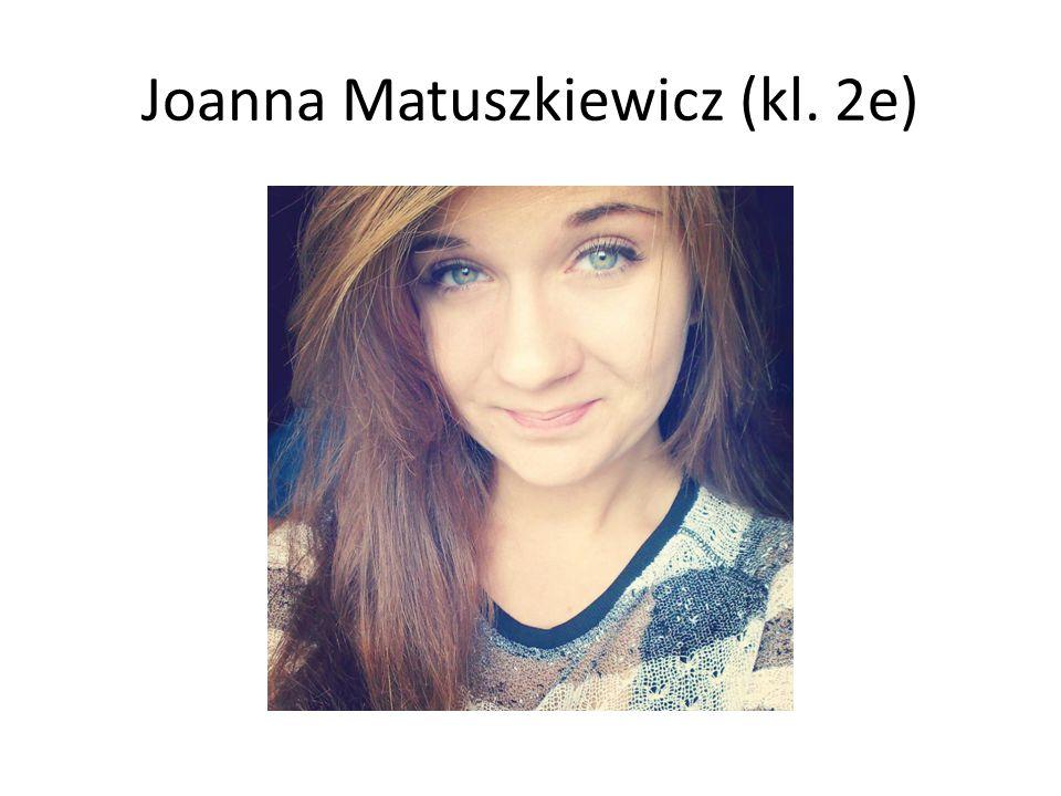 Joanna Matuszkiewicz (kl. 2e)