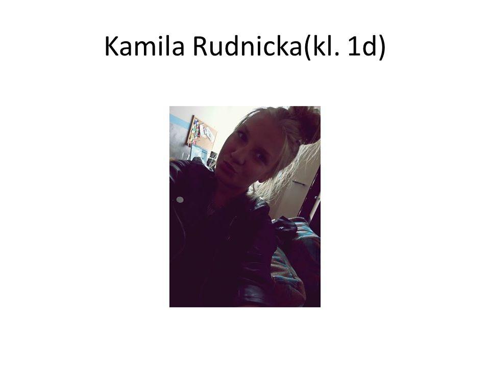 Kamila Rudnicka(kl. 1d)