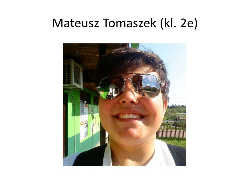 Imię: Mateusz Nazwisko: Tomaszek Klasa: 2e Motto na rok szkolny 2014/2015 Jak żyć w tej szkole, jak żyć .