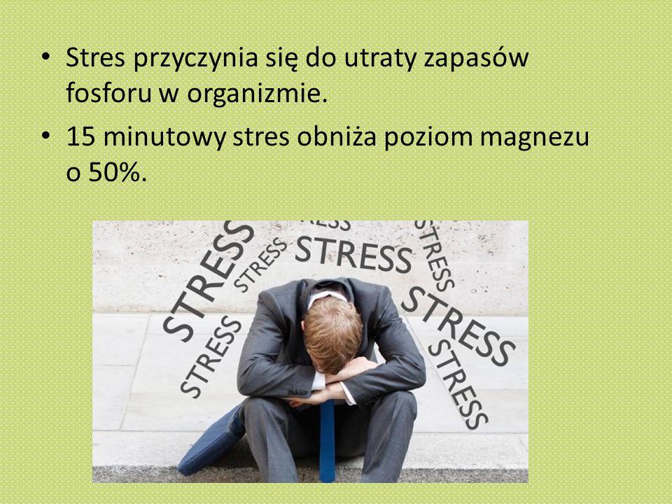 Stres przyczynia się do utraty zapasów fosforu w organizmie.
