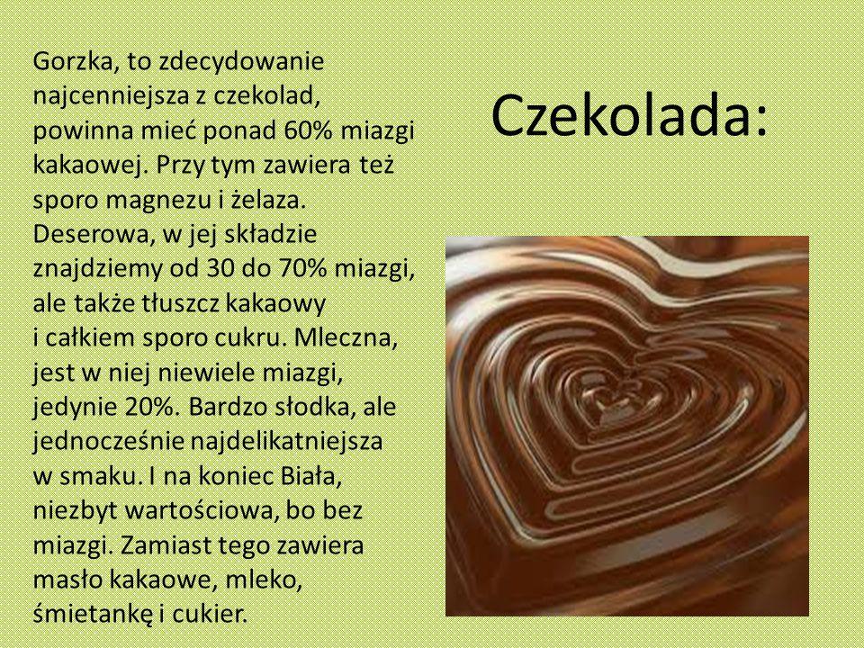 Czekolada: Gorzka, to zdecydowanie najcenniejsza z czekolad, powinna mieć ponad 60% miazgi kakaowej.