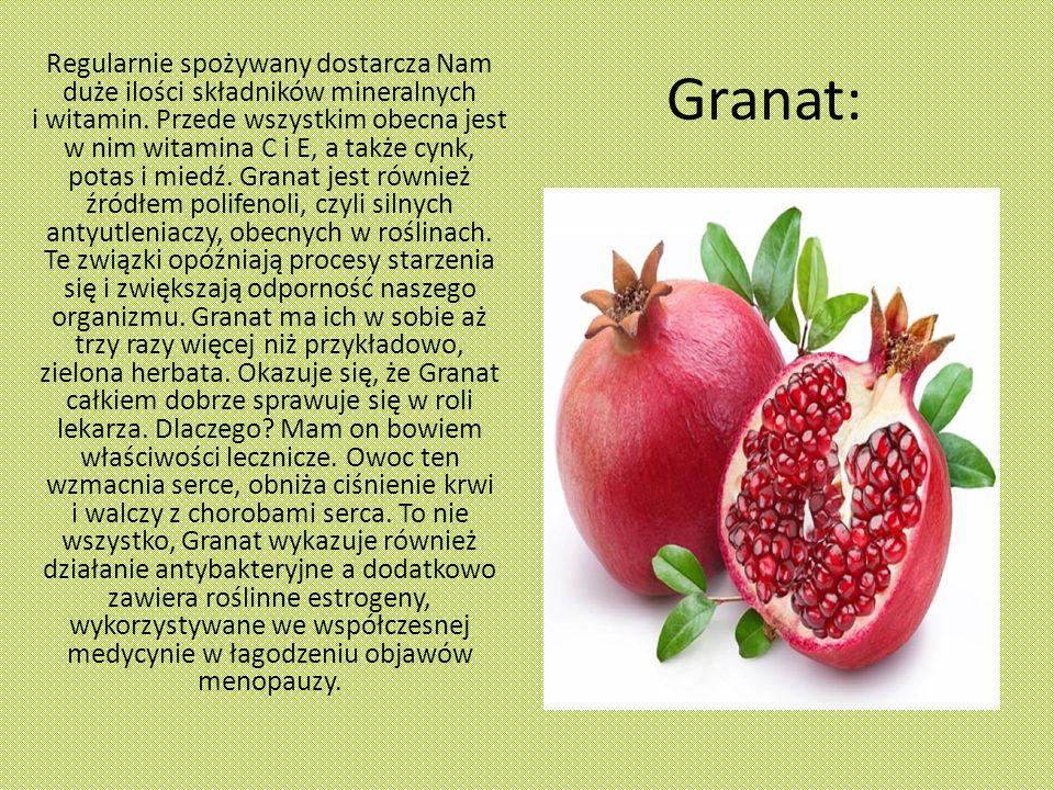 Granat: Regularnie spożywany dostarcza Nam duże ilości składników mineralnych i witamin.