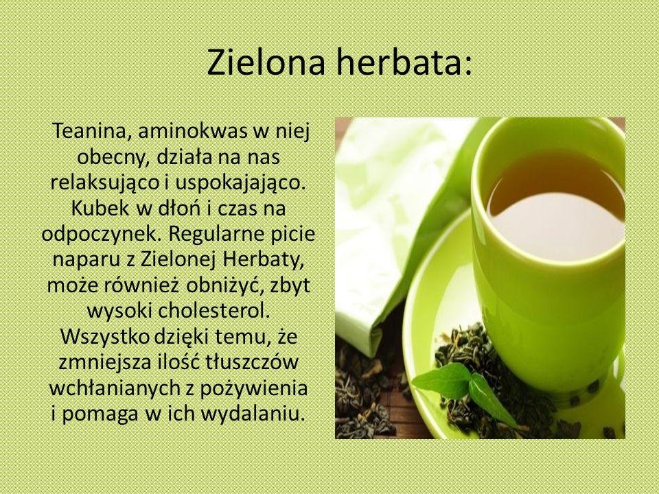 Zielona herbata: Teanina, aminokwas w niej obecny, działa na nas relaksująco i uspokajająco.