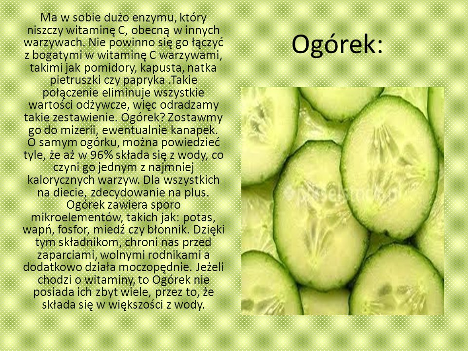 Ogórek: Ma w sobie dużo enzymu, który niszczy witaminę C, obecną w innych warzywach.
