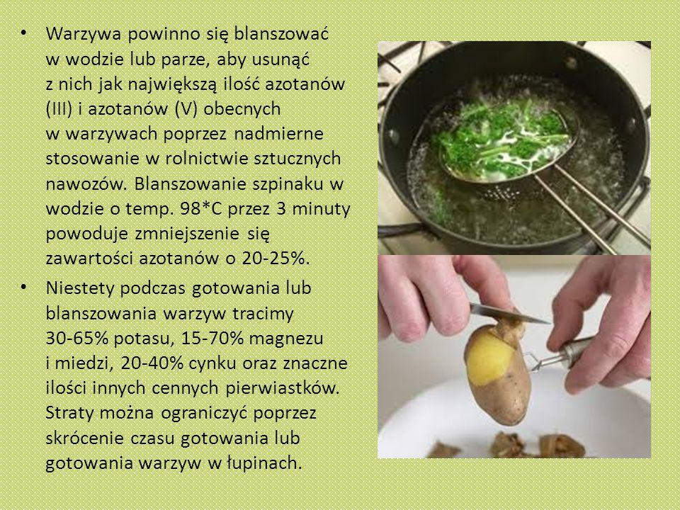 Warzywa powinno się blanszować w wodzie lub parze, aby usunąć z nich jak największą ilość azotanów (III) i azotanów (V) obecnych w warzywach poprzez nadmierne stosowanie w rolnictwie sztucznych nawozów.