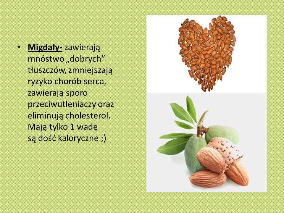 """Migdały- zawierają mnóstwo """"dobrych tłuszczów, zmniejszają ryzyko chorób serca, zawierają sporo przeciwutleniaczy oraz eliminują cholesterol."""