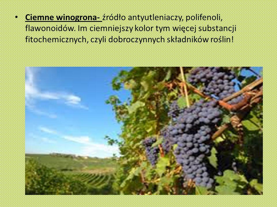 Ciemne winogrona- źródło antyutleniaczy, polifenoli, flawonoidów.