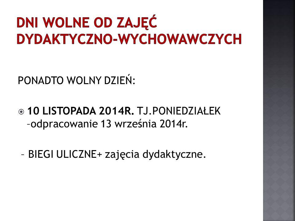 PONADTO WOLNY DZIEŃ:  10 LISTOPADA 2014R. TJ.PONIEDZIAŁEK –odpracowanie 13 września 2014r.