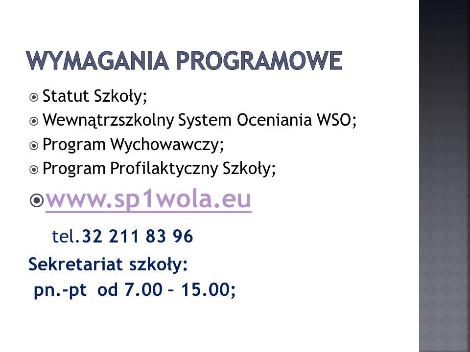  Statut Szkoły;  Wewnątrzszkolny System Oceniania WSO;  Program Wychowawczy;  Program Profilaktyczny Szkoły;  www.sp1wola.eu www.sp1wola.eu tel.32 211 83 96 Sekretariat szkoły: pn.-pt od 7.00 – 15.00;