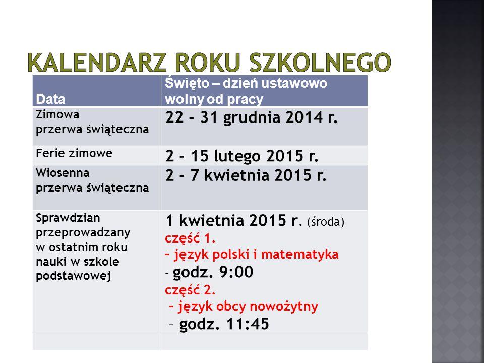 Data Święto – dzień ustawowo wolny od pracy Zakończenie rocznych zajęć dydaktyczno- wychowawczych 26 czerwca 2015 r.