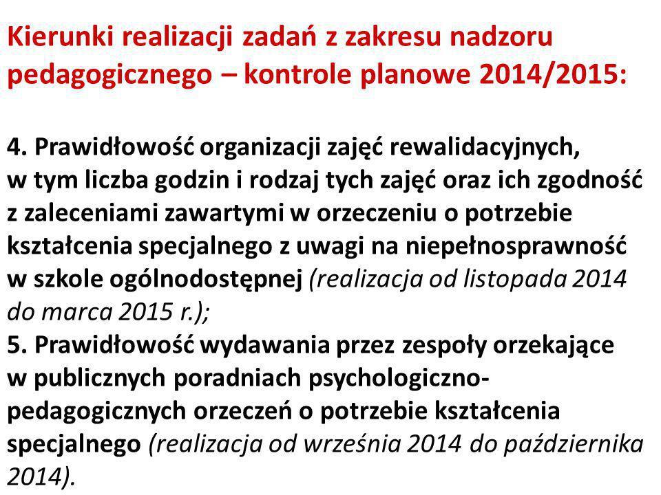 Kierunki realizacji zadań z zakresu nadzoru pedagogicznego – kontrole planowe 2014/2015: 4. Prawidłowość organizacji zajęć rewalidacyjnych, w tym licz