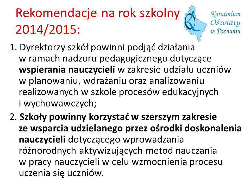 Rekomendacje na rok szkolny 2014/2015: 1. Dyrektorzy szkół powinni podjąć działania w ramach nadzoru pedagogicznego dotyczące wspierania nauczycieli w