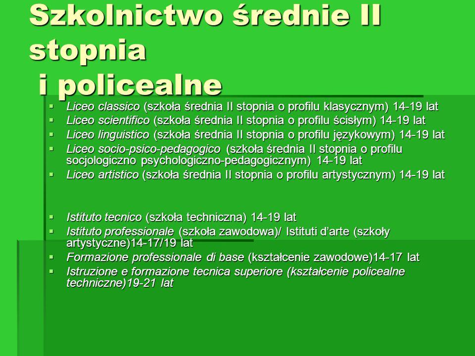 Szkolnictwo średnie II stopnia i policealne  Liceo classico (szkoła średnia II stopnia o profilu klasycznym) 14-19 lat  Liceo scientifico (szkoła śr