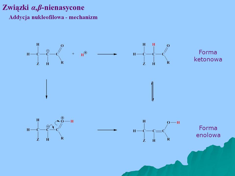 Związki α,β-nienasycone Addycja nukleofilowa - mechanizm Forma ketonowa Forma enolowa