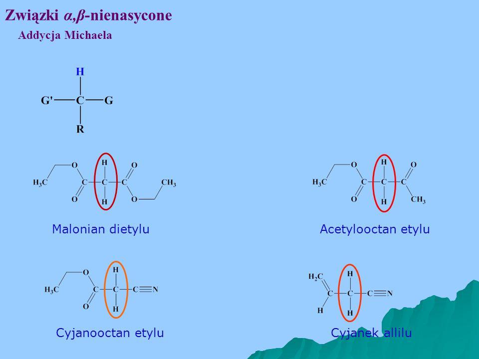 Związki α,β-nienasycone Addycja Michaela Malonian dietylu Acetylooctan etylu Cyjanooctan etyluCyjanek allilu