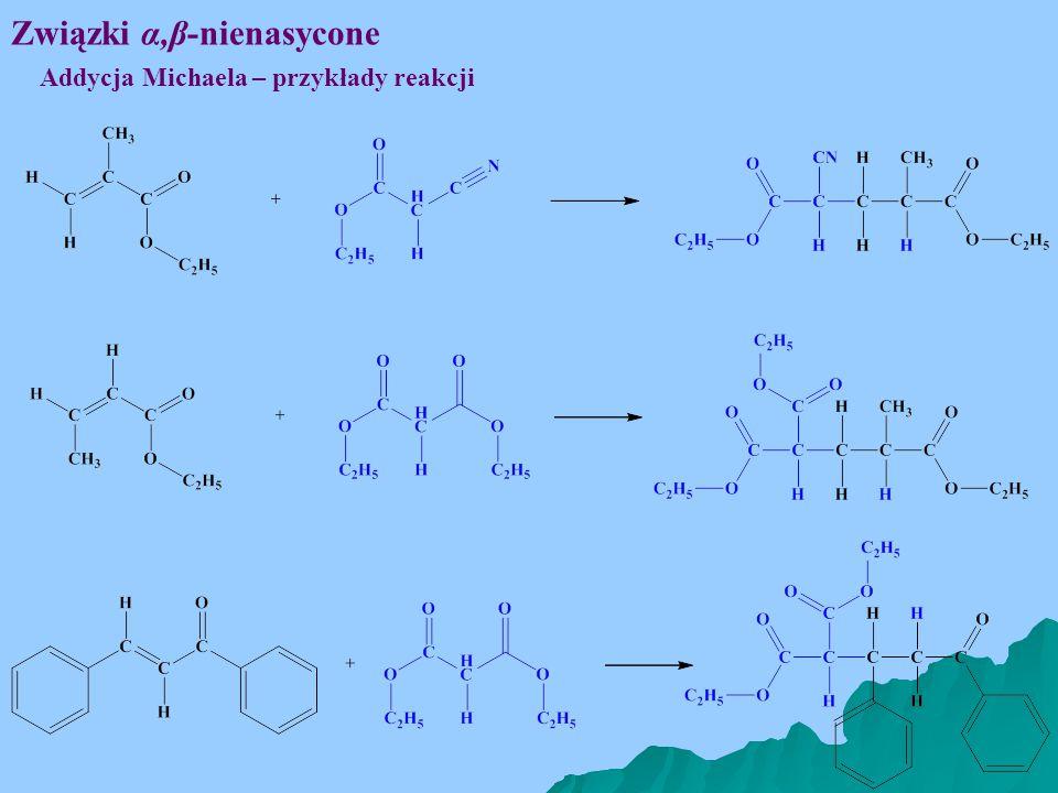 Związki α,β-nienasycone Addycja Michaela – przykłady reakcji