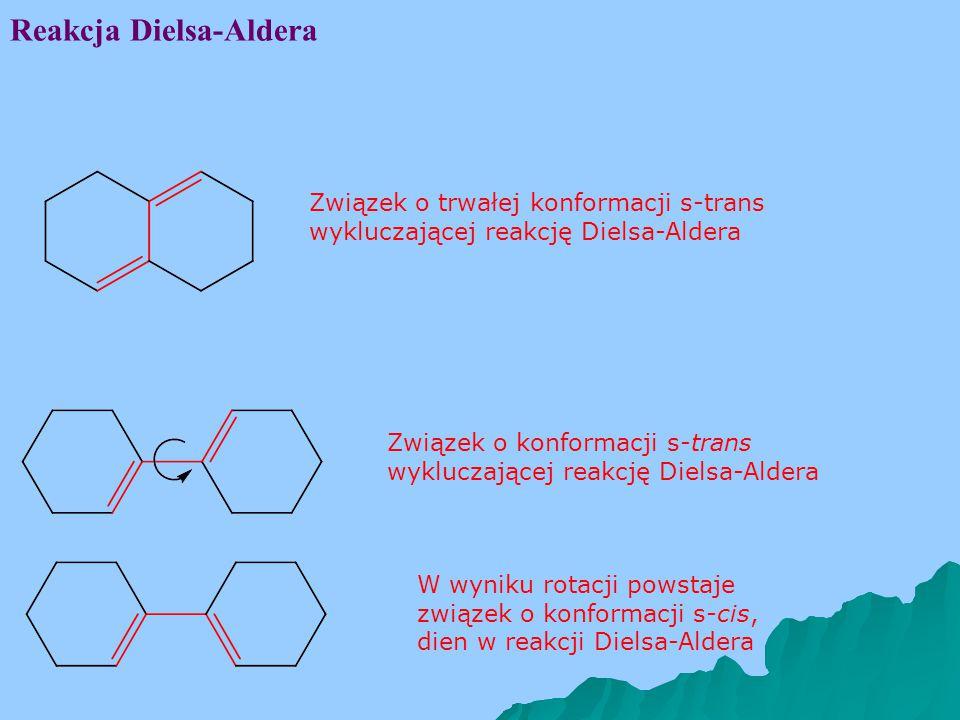 Reakcja Dielsa-Aldera Związek o trwałej konformacji s-trans wykluczającej reakcję Dielsa-Aldera Związek o konformacji s-trans wykluczającej reakcję Dielsa-Aldera W wyniku rotacji powstaje związek o konformacji s-cis, dien w reakcji Dielsa-Aldera