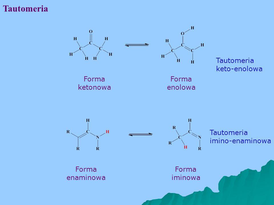 Tautomeria Tautomeria keto-enolowa Forma ketonowa Forma enolowa Tautomeria imino-enaminowa Forma enaminowa Forma iminowa