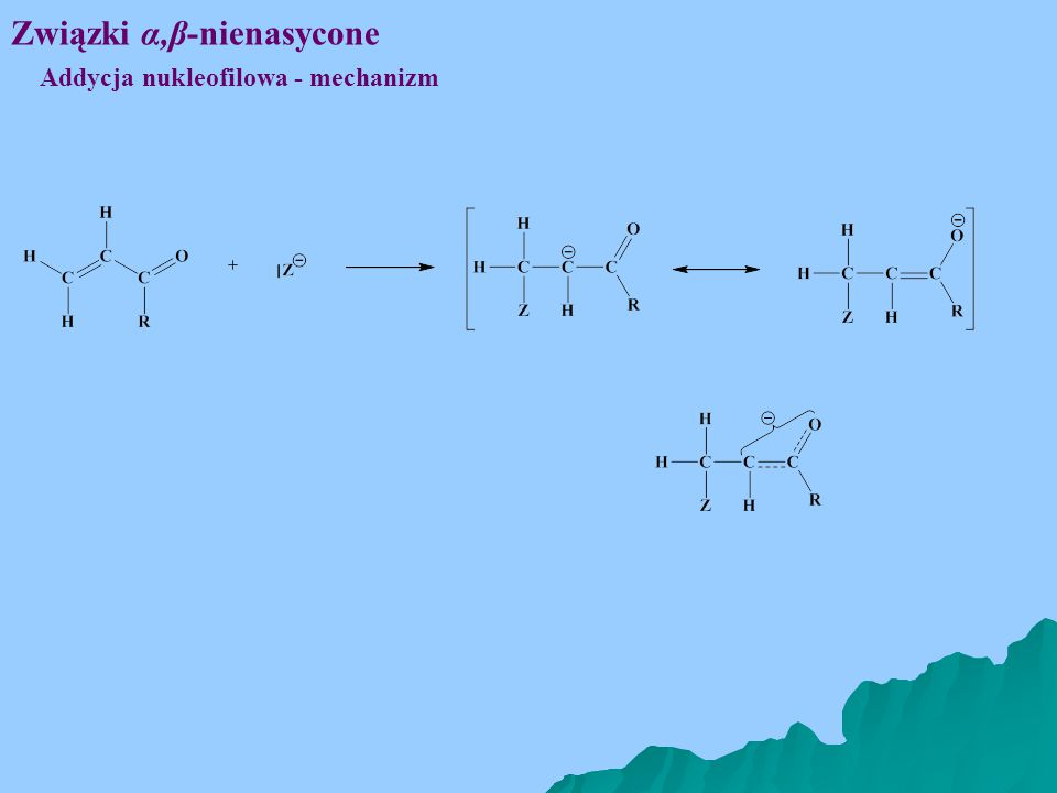 Związki α,β-nienasycone Addycja nukleofilowa - mechanizm