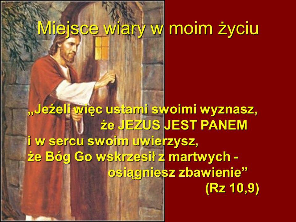 """Miejsce wiary w moim życiu """"Jeżeli więc ustami swoimi wyznasz, że JEZUS JEST PANEM i w sercu swoim uwierzysz, że Bóg Go wskrzesił z martwych - osiągni"""