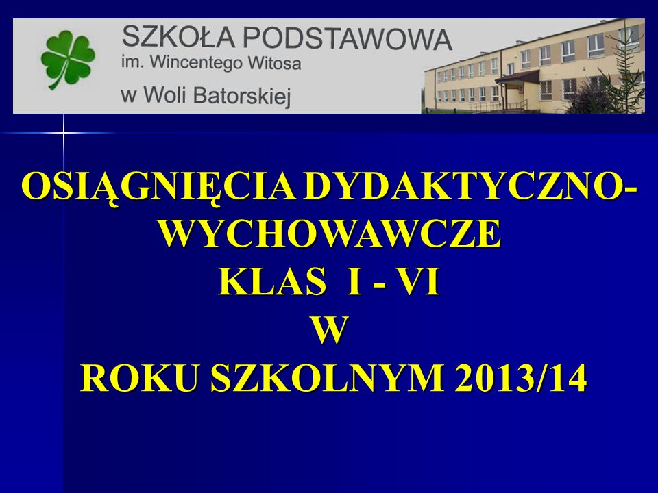OSIĄGNIĘCIA DYDAKTYCZNO- WYCHOWAWCZE KLAS I - VI W ROKU SZKOLNYM 2013/14