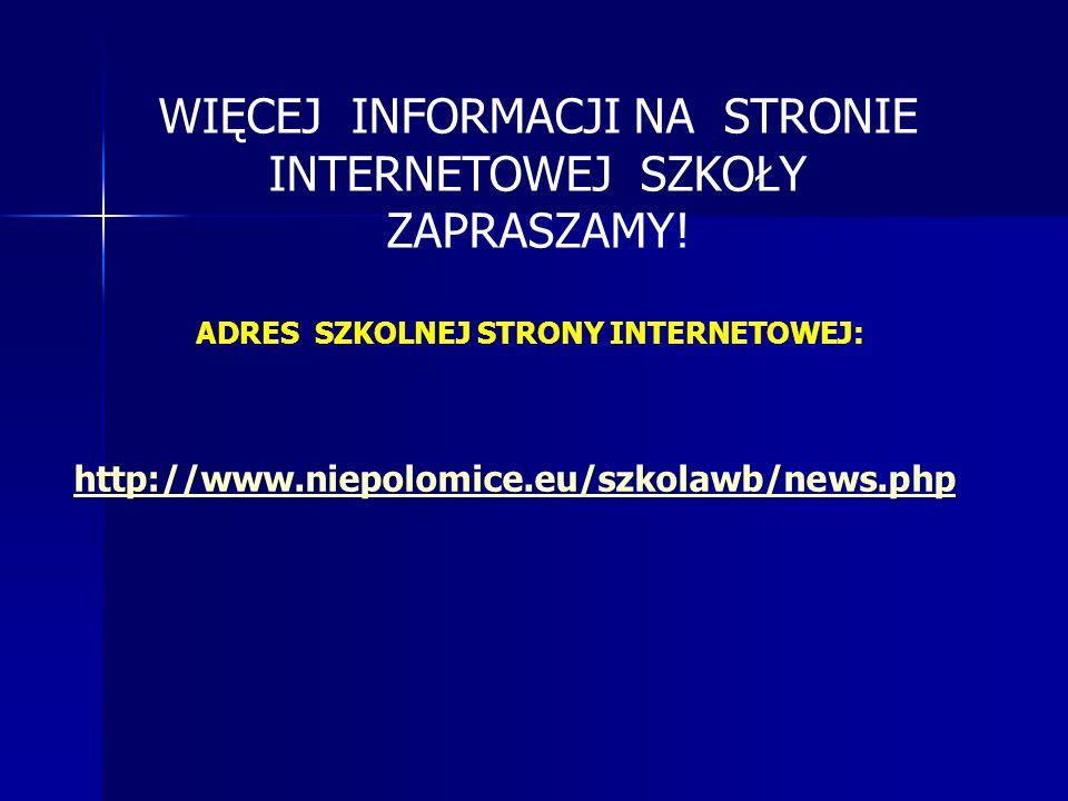 ADRES SZKOLNEJ STRONY INTERNETOWEJ: http://www.niepolomice.eu/szkolawb/news.php WIĘCEJ INFORMACJI NA STRONIE INTERNETOWEJ SZKOŁY ZAPRASZAMY!