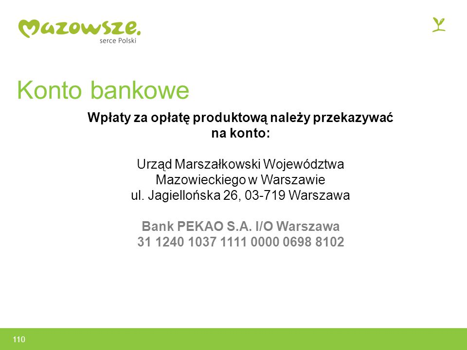 Konto bankowe Wpłaty za opłatę produktową należy przekazywać na konto: Urząd Marszałkowski Województwa Mazowieckiego w Warszawie ul.