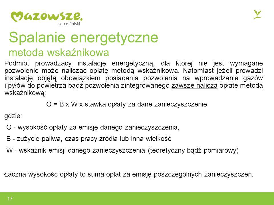 Spalanie energetyczne metoda wskaźnikowa Podmiot prowadzący instalację energetyczną, dla której nie jest wymagane pozwolenie może naliczać opłatę metodą wskaźnikową.