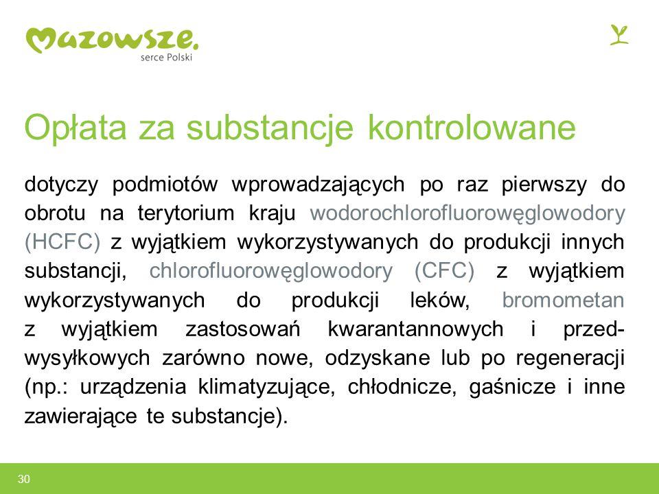 Opłata za substancje kontrolowane dotyczy podmiotów wprowadzających po raz pierwszy do obrotu na terytorium kraju wodorochlorofluorowęglowodory (HCFC) z wyjątkiem wykorzystywanych do produkcji innych substancji, chlorofluorowęglowodory (CFC) z wyjątkiem wykorzystywanych do produkcji leków, bromometan z wyjątkiem zastosowań kwarantannowych i przed- wysyłkowych zarówno nowe, odzyskane lub po regeneracji (np.: urządzenia klimatyzujące, chłodnicze, gaśnicze i inne zawierające te substancje).